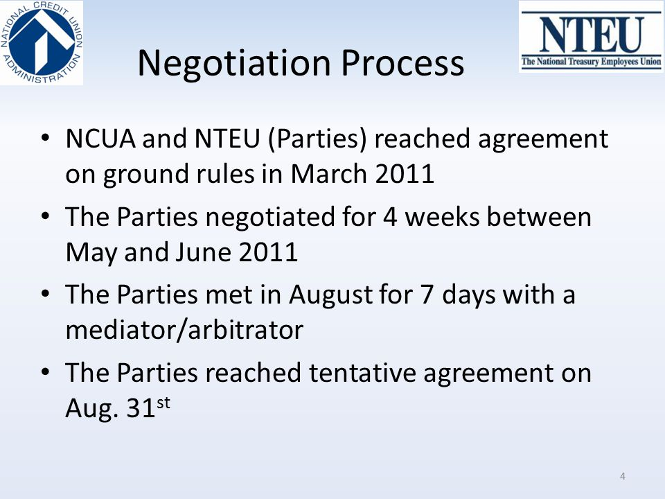 Negotiation Process NCUA and NTEU (Parties) reached agreement on ground rules in March 2011.