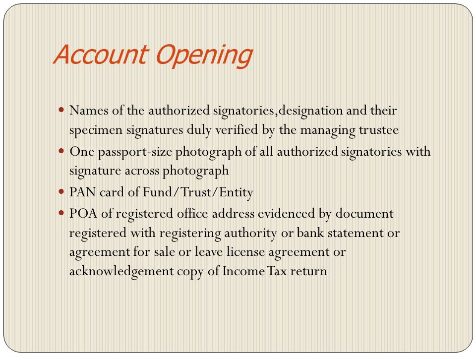 Account Opening Names of the authorized signatories,designation and their specimen signatures duly verified by the managing trustee.