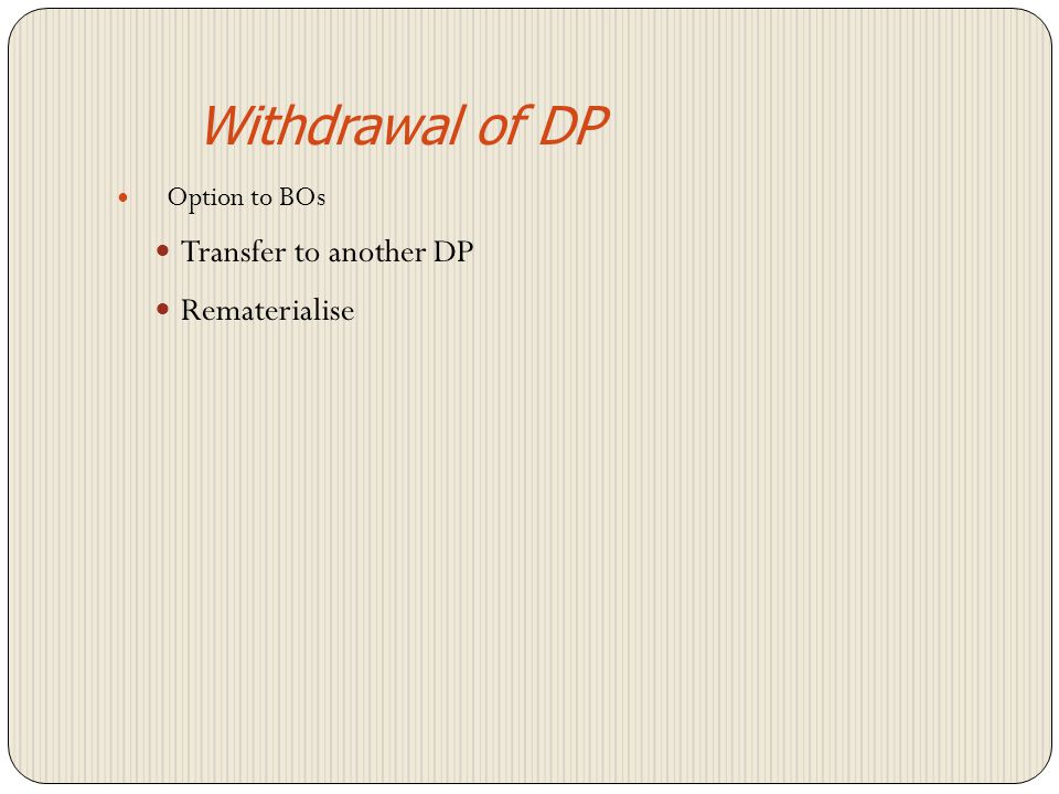 Withdrawal of DP Option to BOs Transfer to another DP Rematerialise