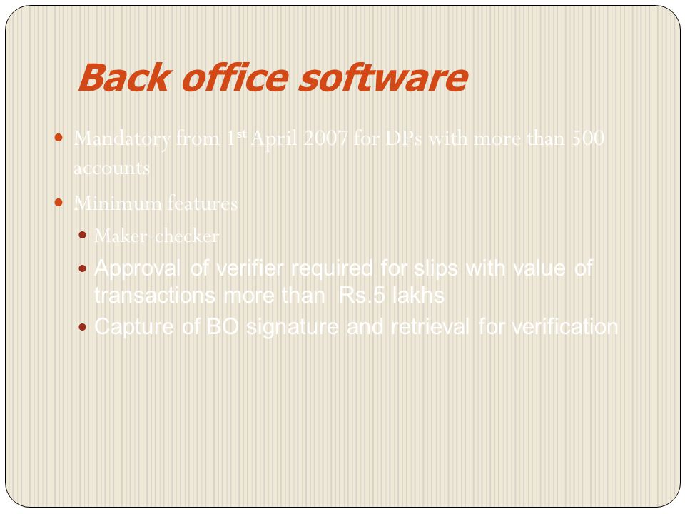 Back office software Mandatory from 1st April 2007 for DPs with more than 500 accounts. Minimum features.