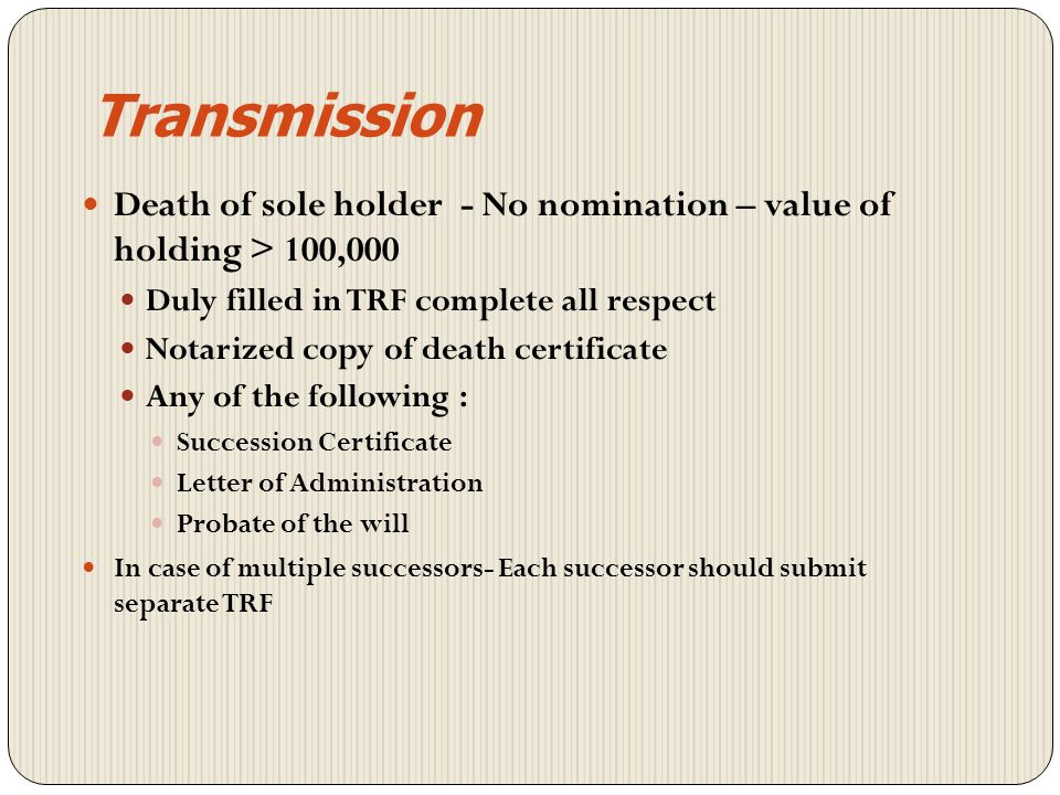 Transmission Death of sole holder - No nomination – value of holding > 100,000. Duly filled in TRF complete all respect.
