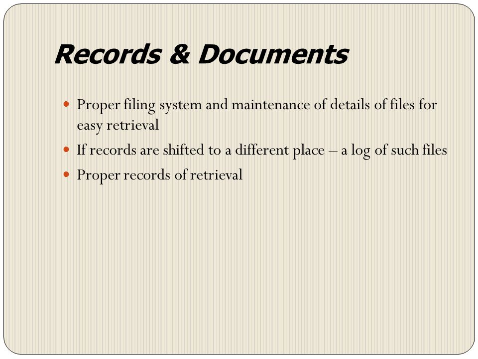 Records & Documents Proper filing system and maintenance of details of files for easy retrieval.