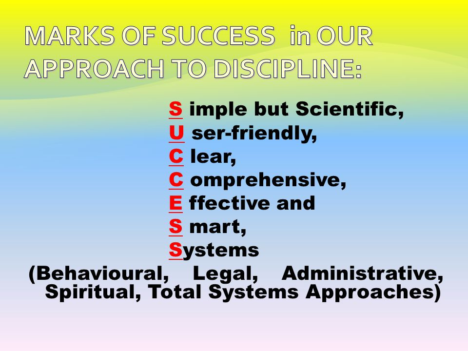 MARKS OF SUCCESS in OUR APPROACH TO DISCIPLINE: