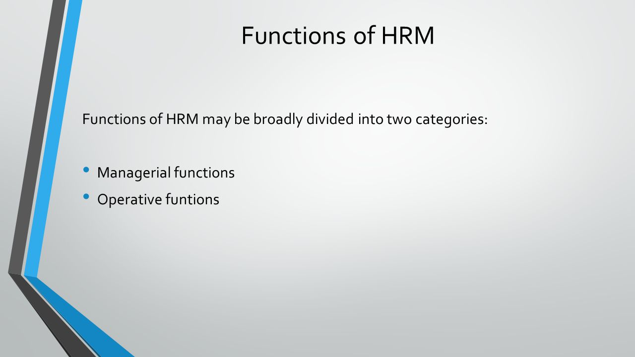 Functions of HRM Functions of HRM may be broadly divided into two categories: Managerial functions.