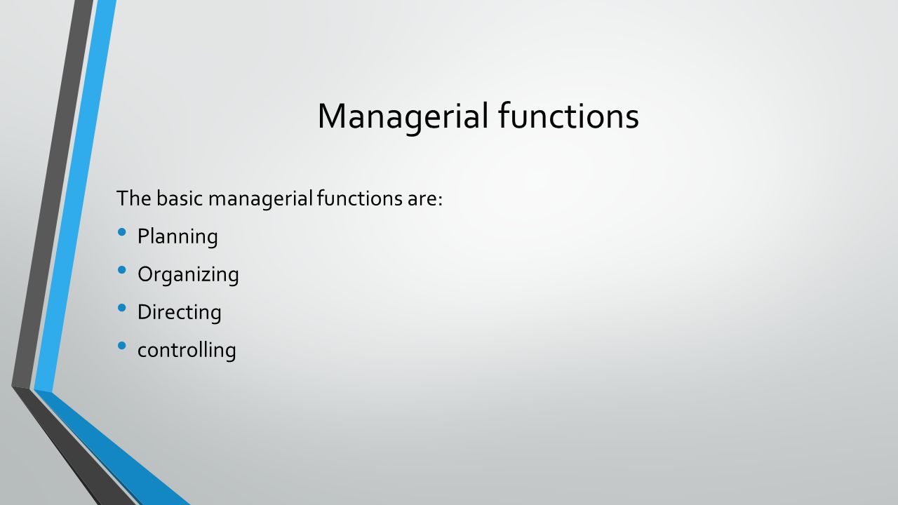 Managerial functions The basic managerial functions are: Planning