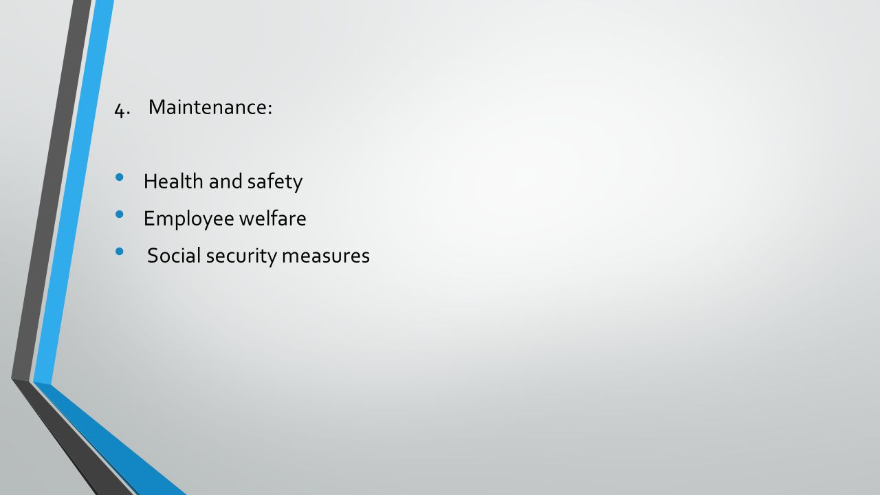 4. Maintenance: Health and safety Employee welfare Social security measures