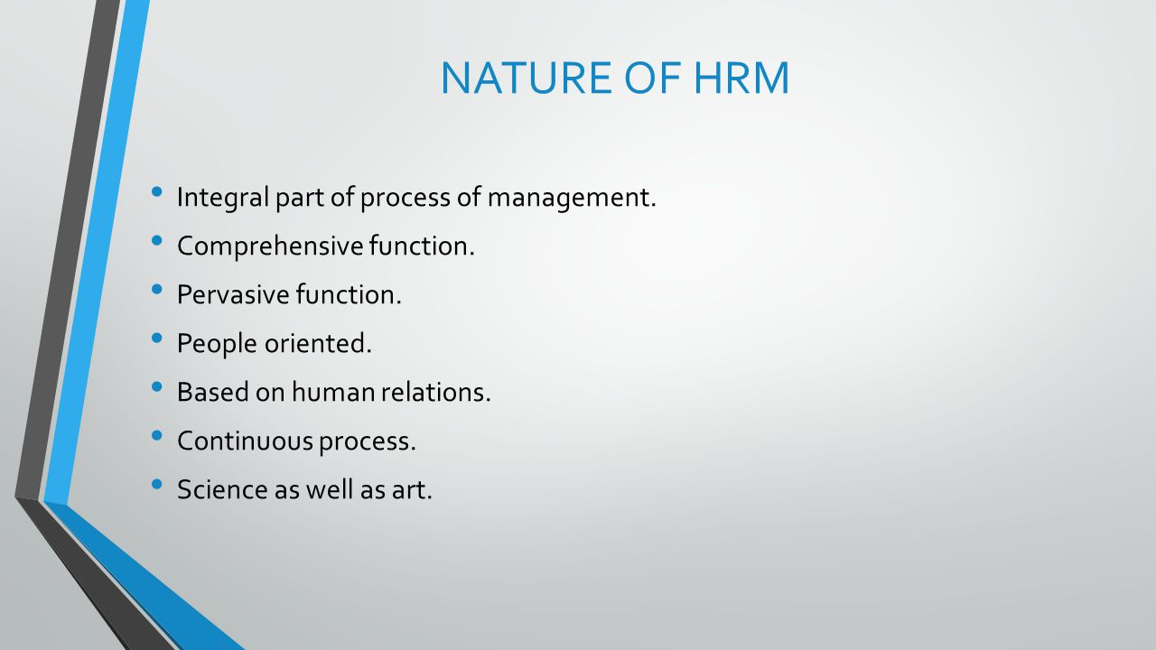 NATURE OF HRM Integral part of process of management.