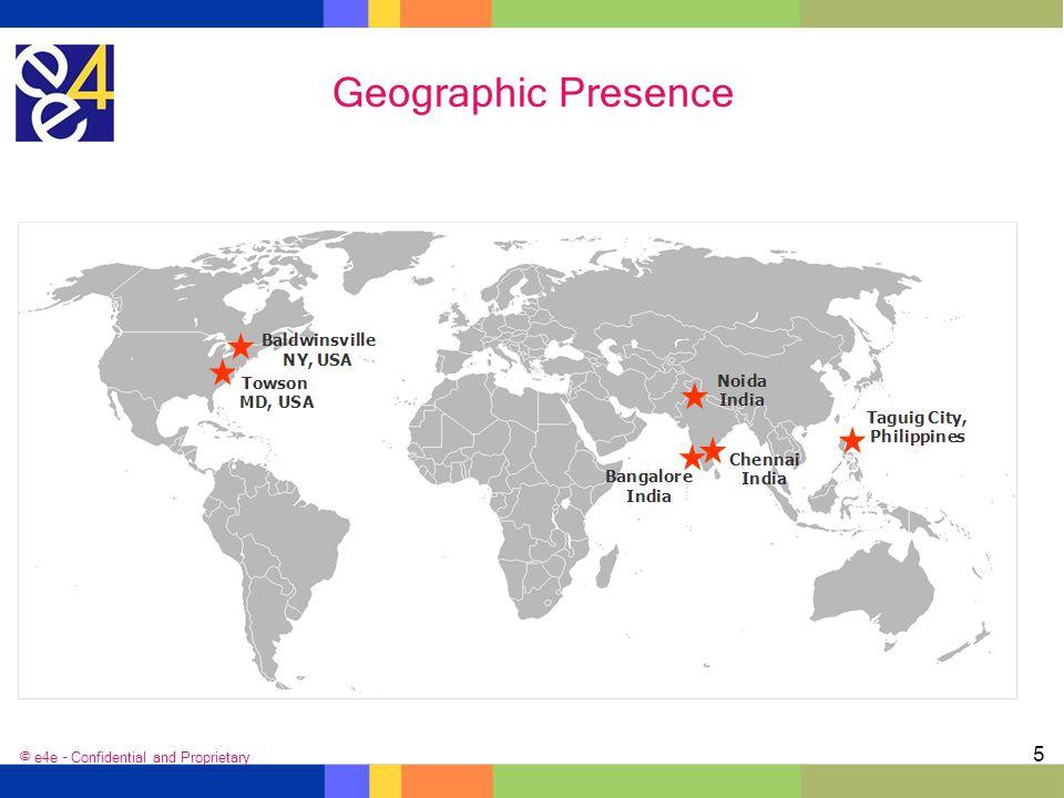 Geographic Presence © e4e – Confidential and Proprietary