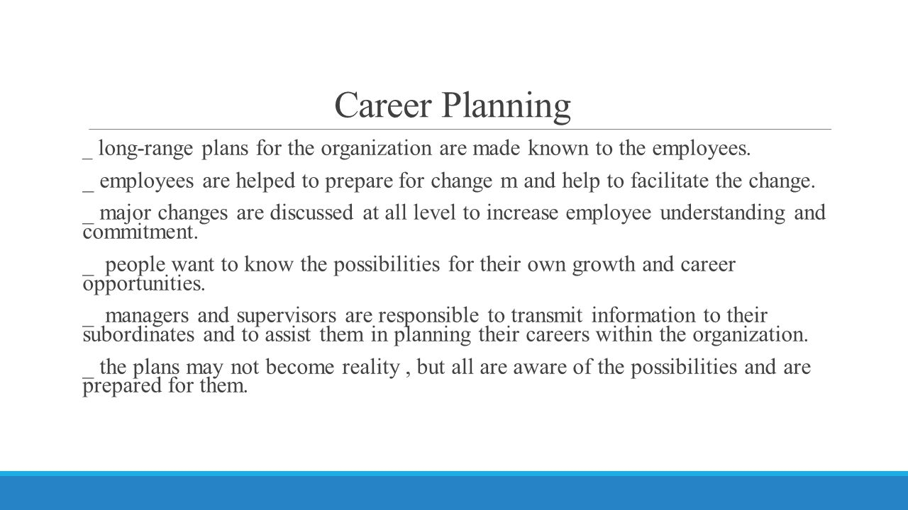 Career Planning _ long-range plans for the organization are made known to the employees.