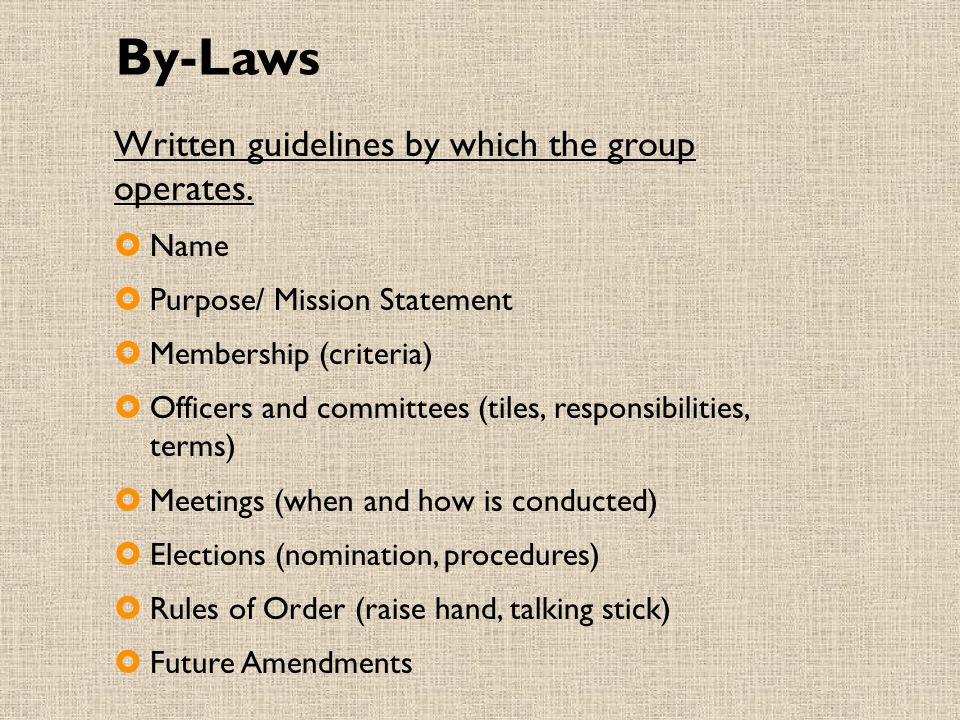 By-Laws Written guidelines by which the group operates. Name