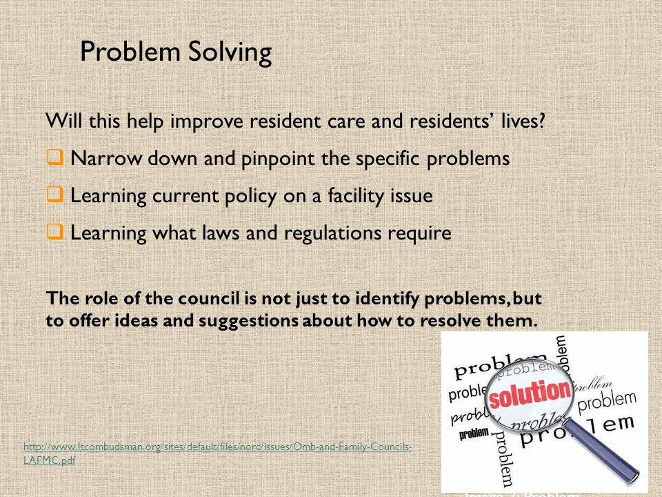 Problem Solving Will this help improve resident care and residents' lives Narrow down and pinpoint the specific problems.