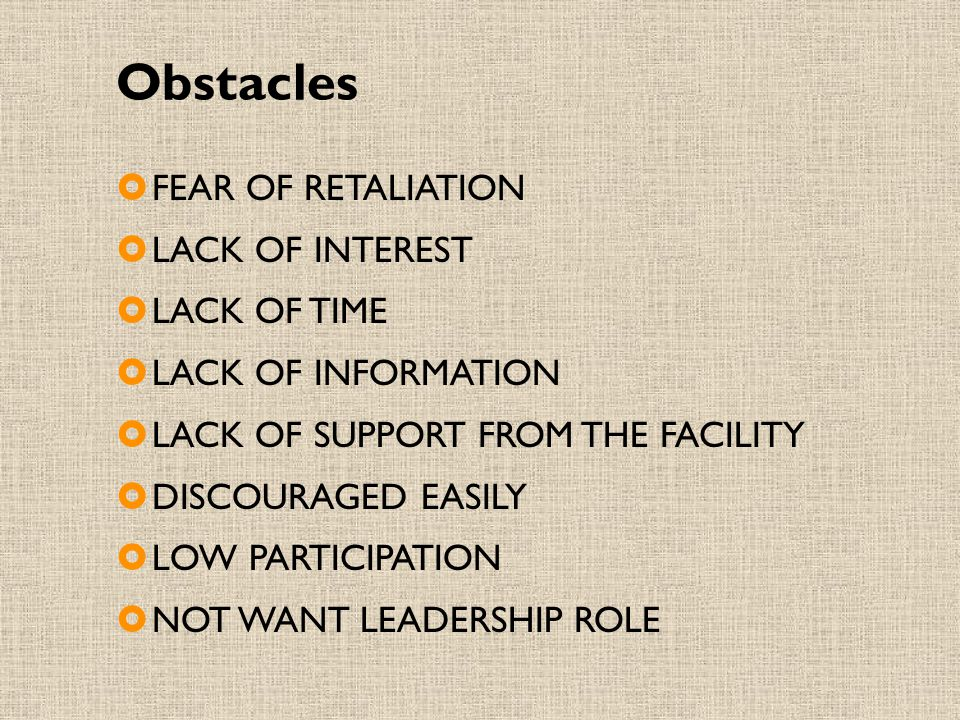 Obstacles FEAR OF RETALIATION LACK OF INTEREST LACK OF TIME