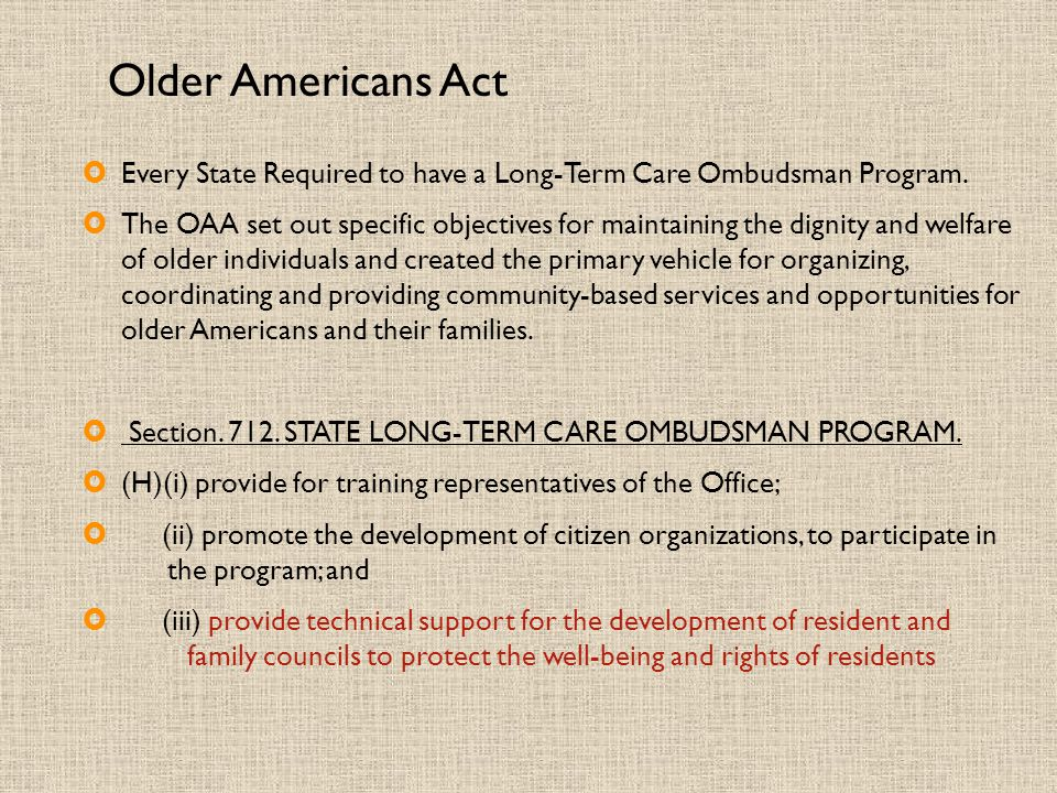 Older Americans Act Every State Required to have a Long-Term Care Ombudsman Program.
