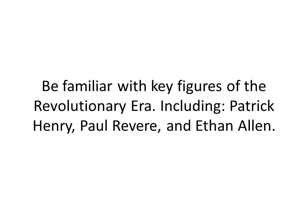Be familiar with key figures of the Revolutionary Era