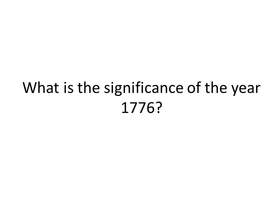 What is the significance of the year 1776