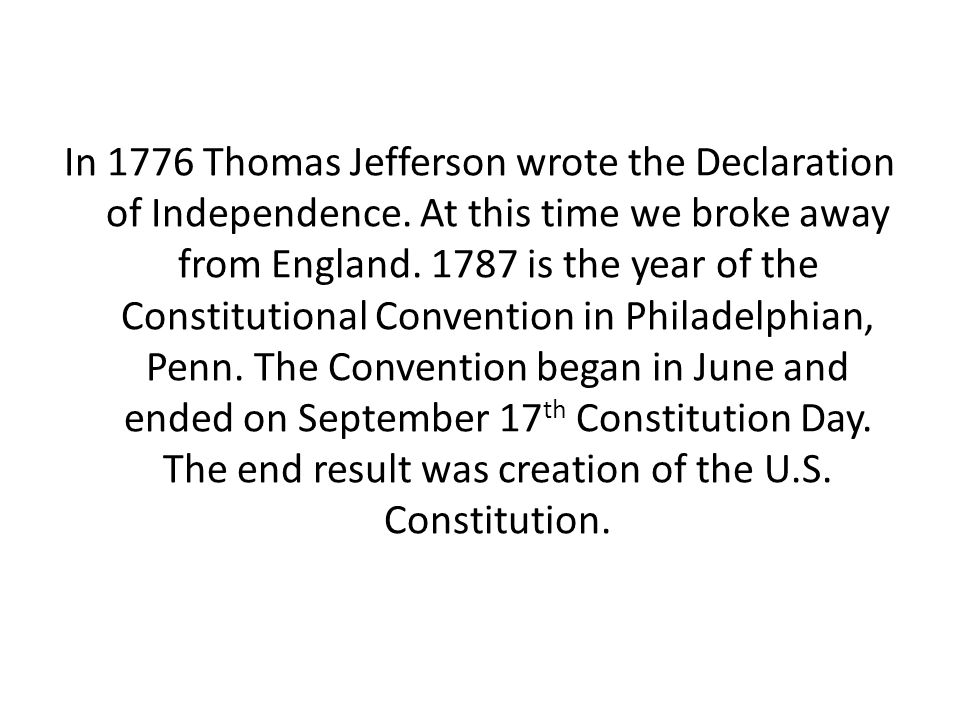 In 1776 Thomas Jefferson wrote the Declaration of Independence