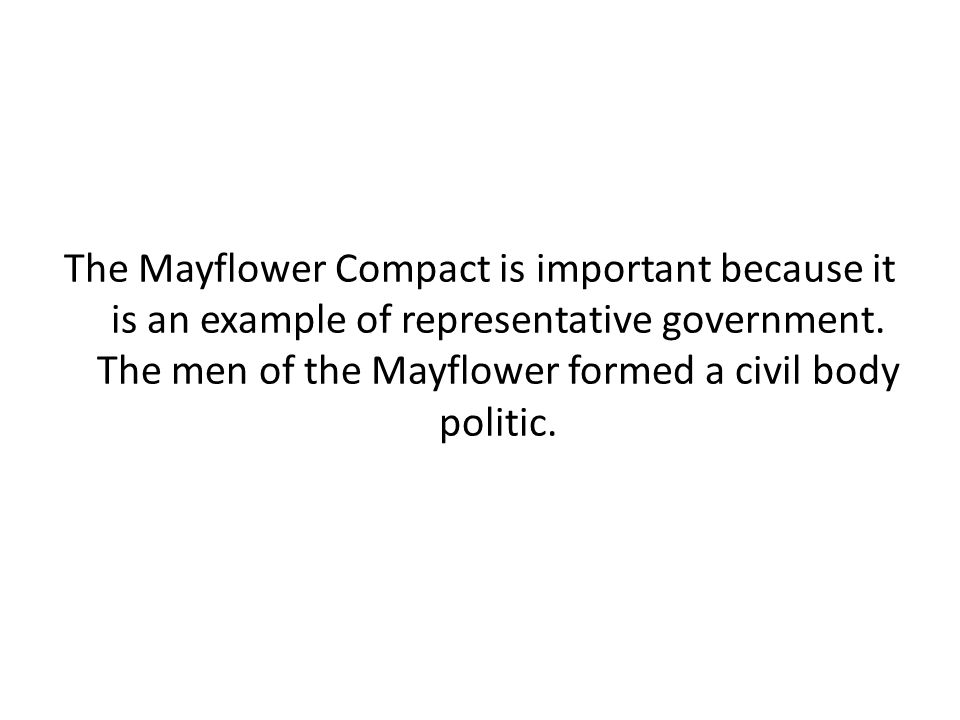 The Mayflower Compact is important because it is an example of representative government.