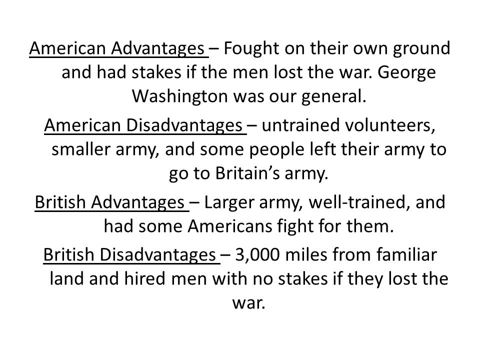 American Advantages – Fought on their own ground and had stakes if the men lost the war.