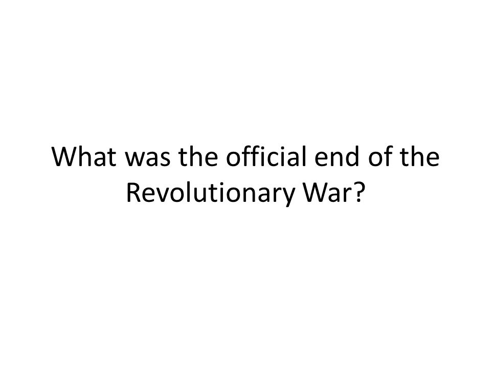 What was the official end of the Revolutionary War