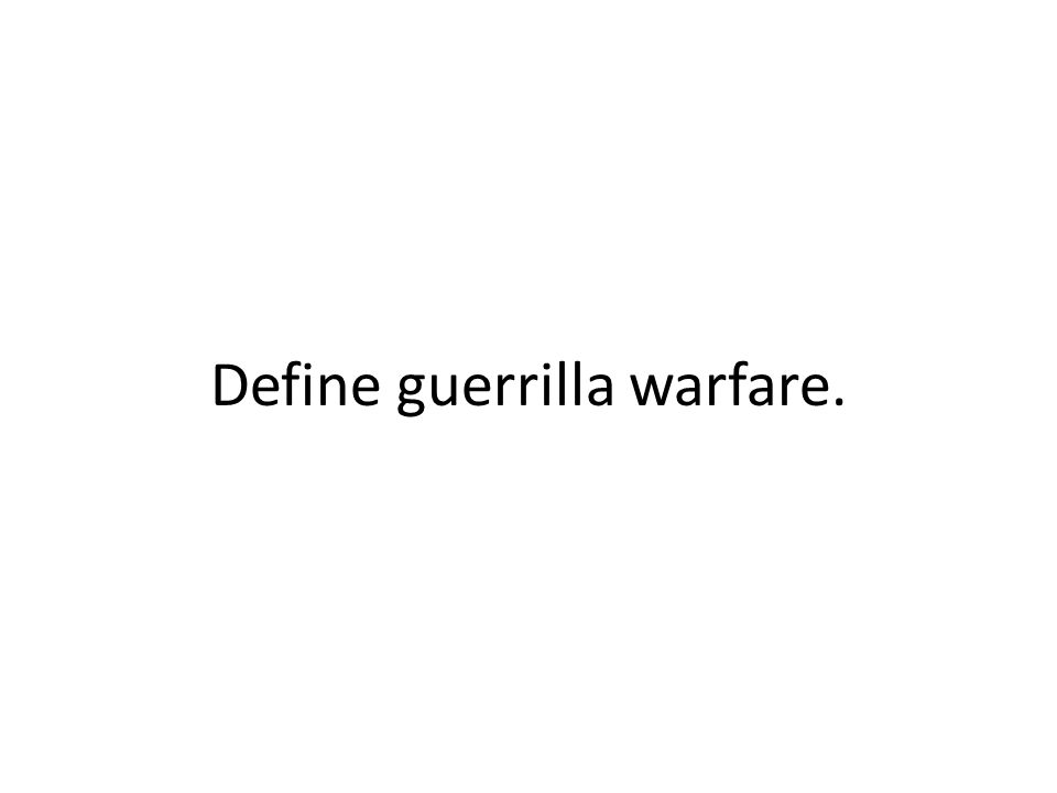 Define guerrilla warfare.