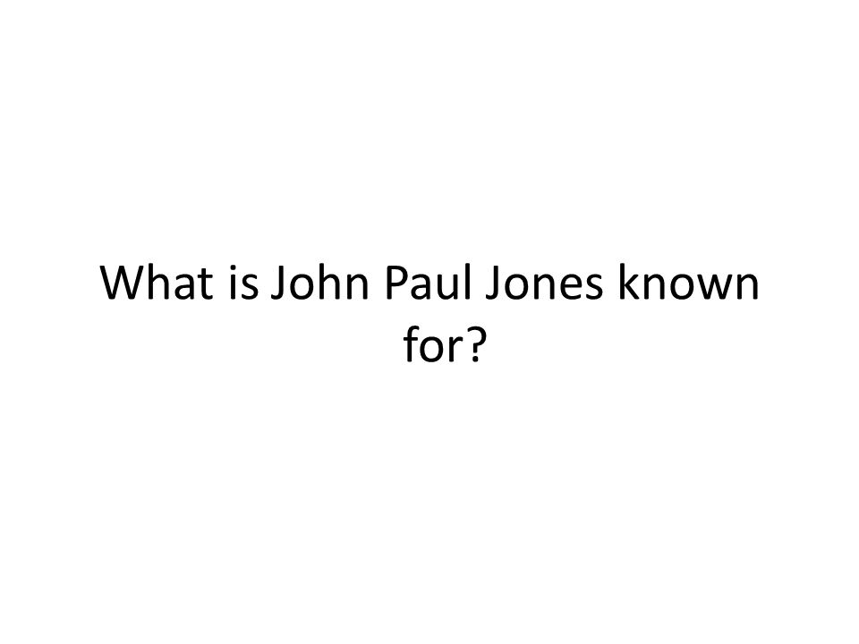 What is John Paul Jones known for