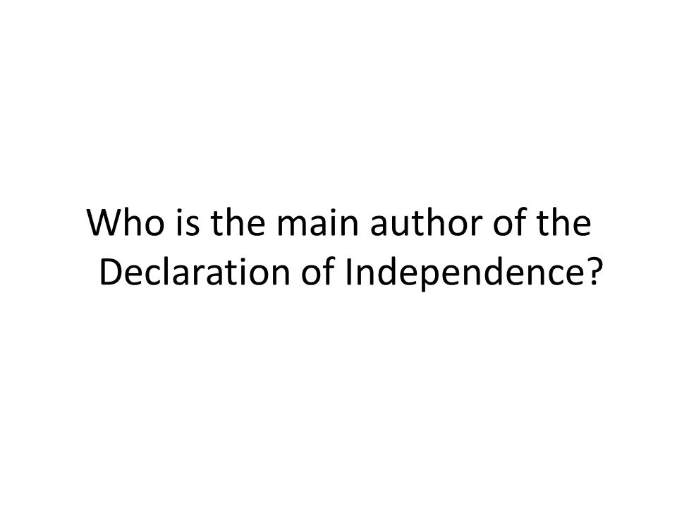 Who is the main author of the Declaration of Independence