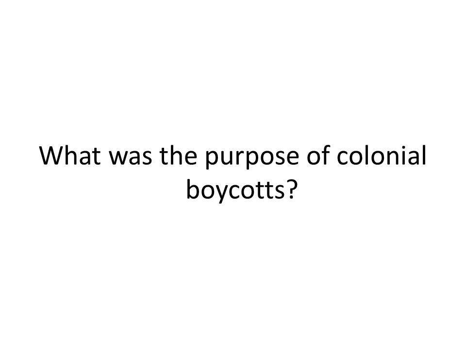 What was the purpose of colonial boycotts