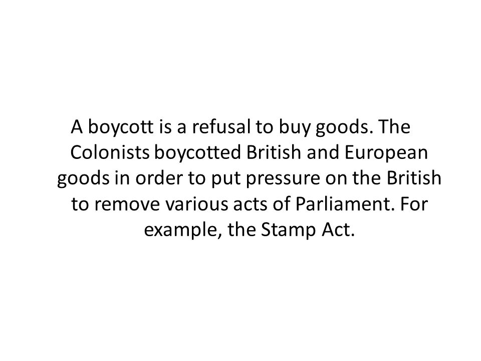 A boycott is a refusal to buy goods