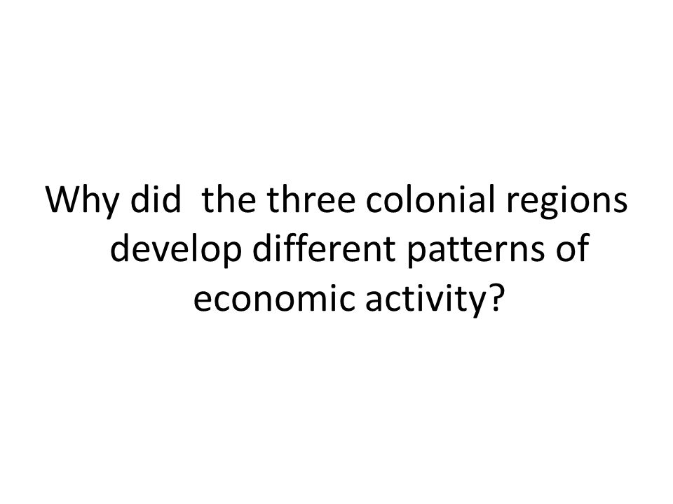 Why did the three colonial regions develop different patterns of economic activity