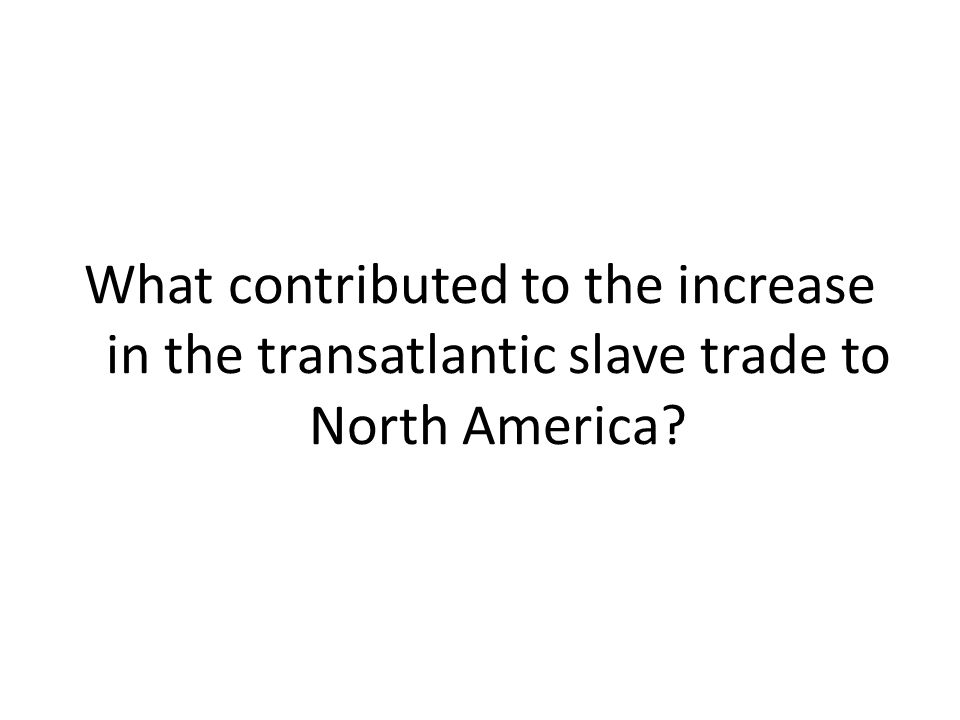 What contributed to the increase in the transatlantic slave trade to North America