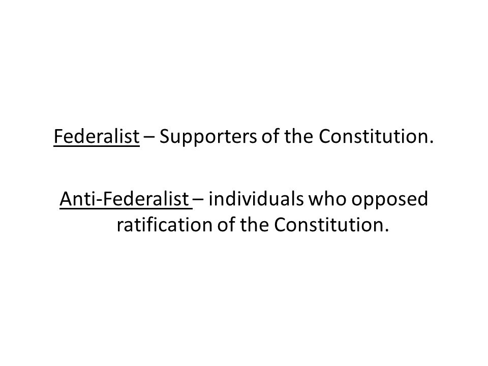 Federalist – Supporters of the Constitution