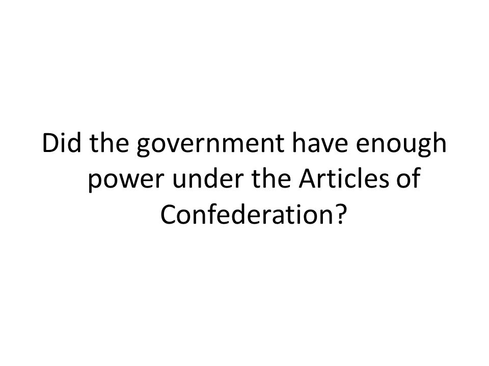 Did the government have enough power under the Articles of Confederation