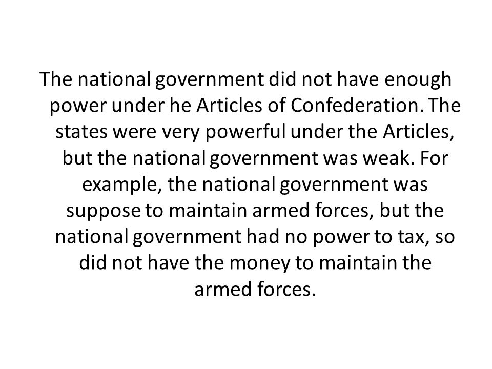 The national government did not have enough power under he Articles of Confederation.