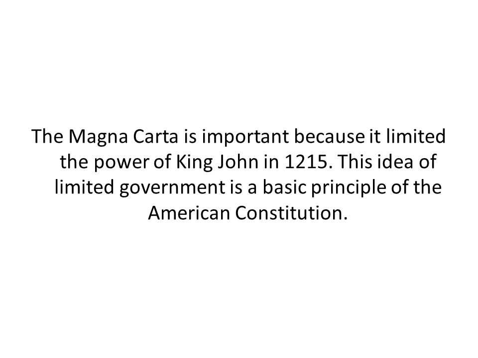 The Magna Carta is important because it limited the power of King John in 1215.