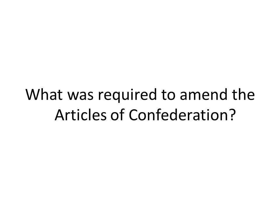 What was required to amend the Articles of Confederation