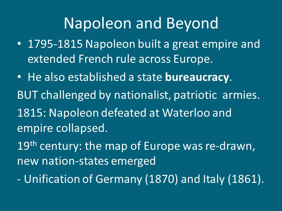 Napoleon and Beyond 1795-1815 Napoleon built a great empire and extended French rule across Europe.