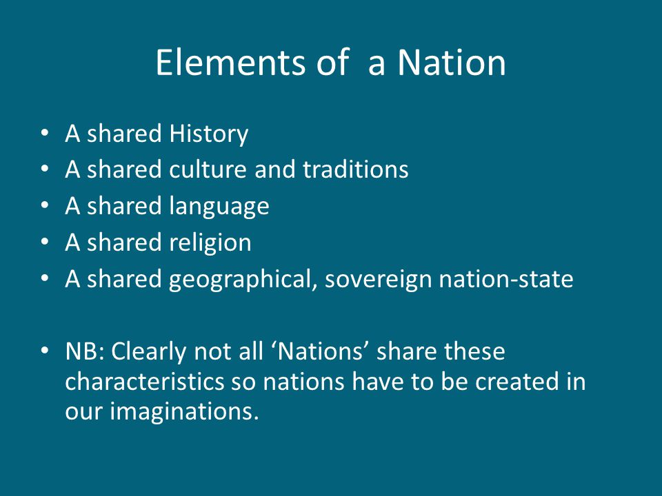 Elements of a Nation A shared History A shared culture and traditions