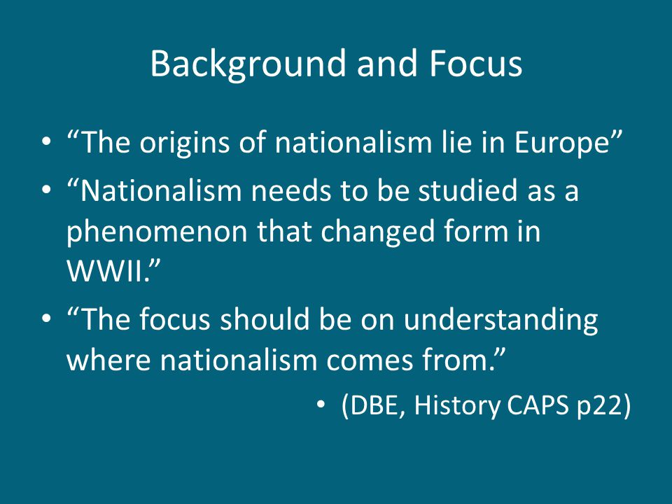Background and Focus The origins of nationalism lie in Europe
