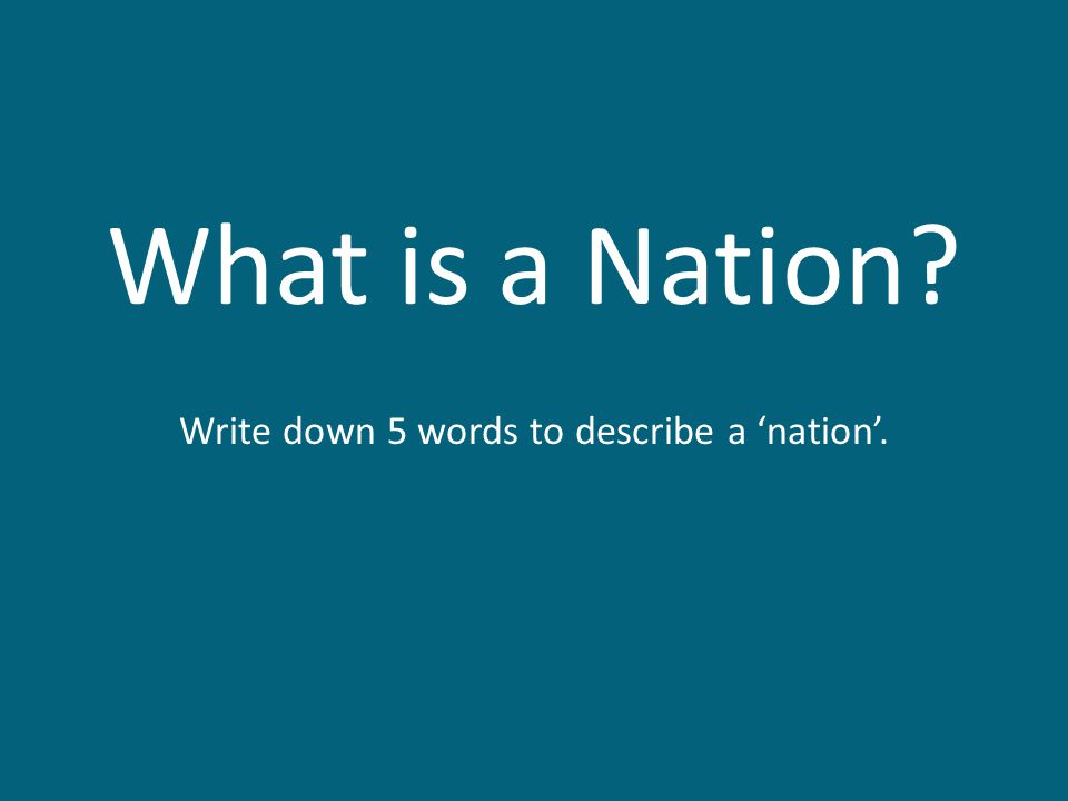 Write down 5 words to describe a 'nation'.