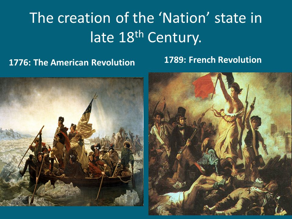 The creation of the 'Nation' state in late 18th Century.