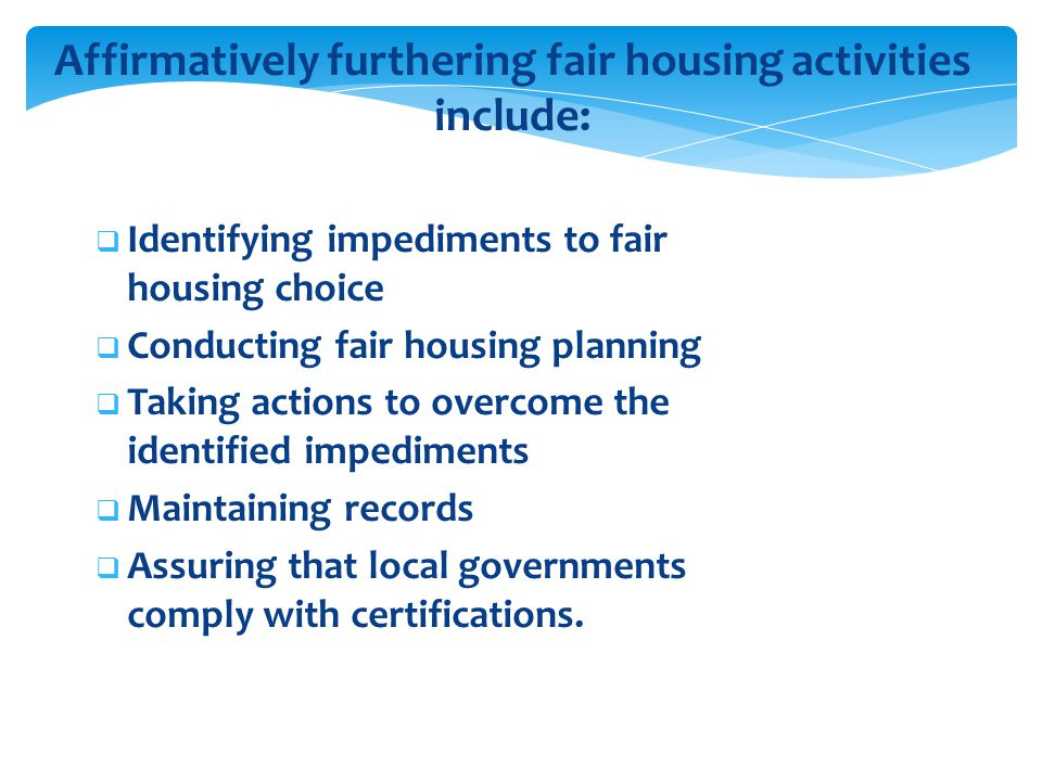 Affirmatively furthering fair housing activities include:
