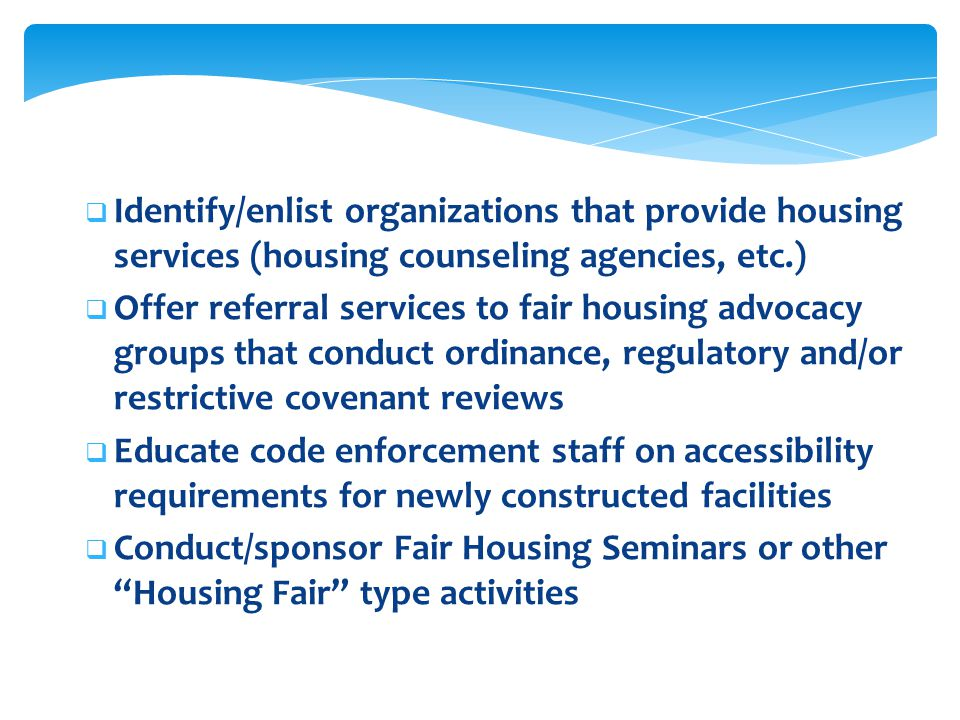 Identify/enlist organizations that provide housing services (housing counseling agencies, etc.)