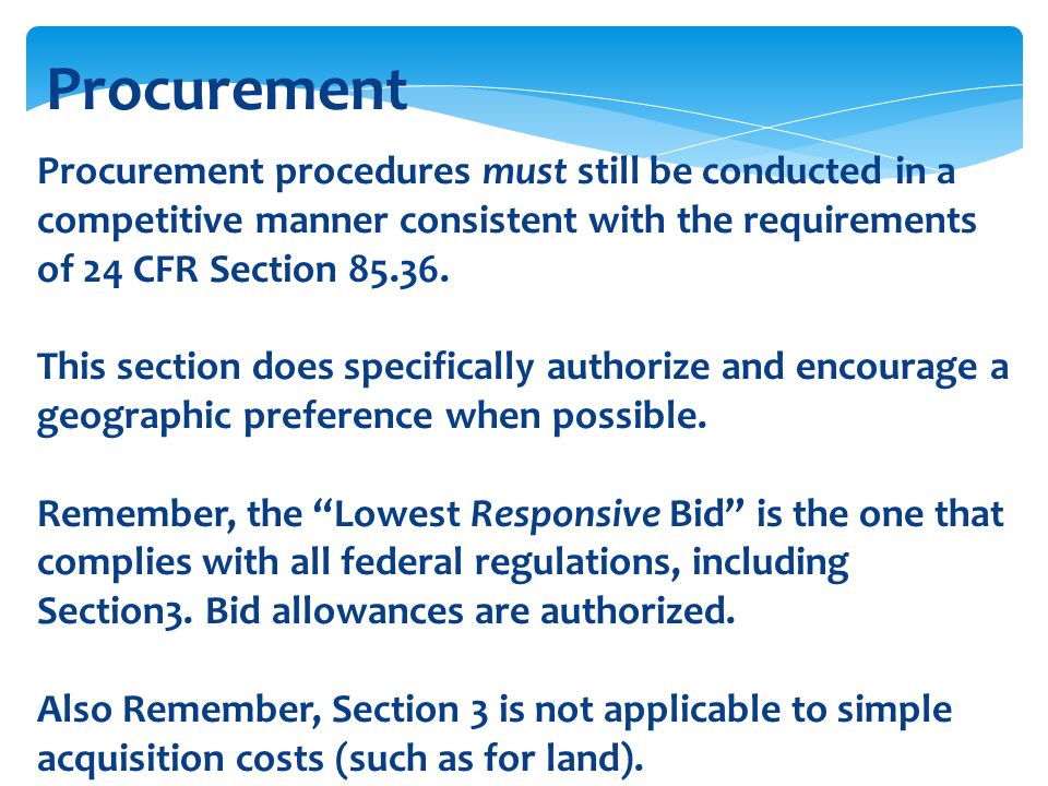 Procurement Procurement procedures must still be conducted in a competitive manner consistent with the requirements of 24 CFR Section 85.36.