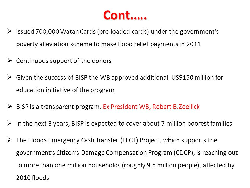 Cont.…. issued 700,000 Watan Cards (pre-loaded cards) under the government s poverty alleviation scheme to make flood relief payments in 2011.