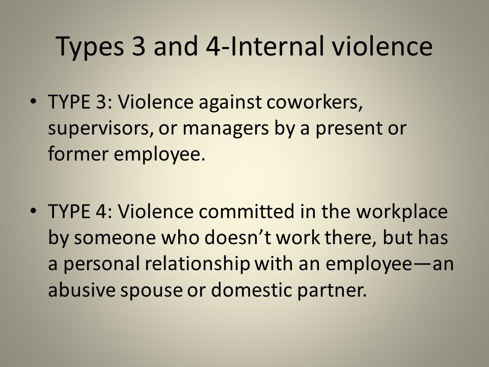 Types 3 and 4-Internal violence