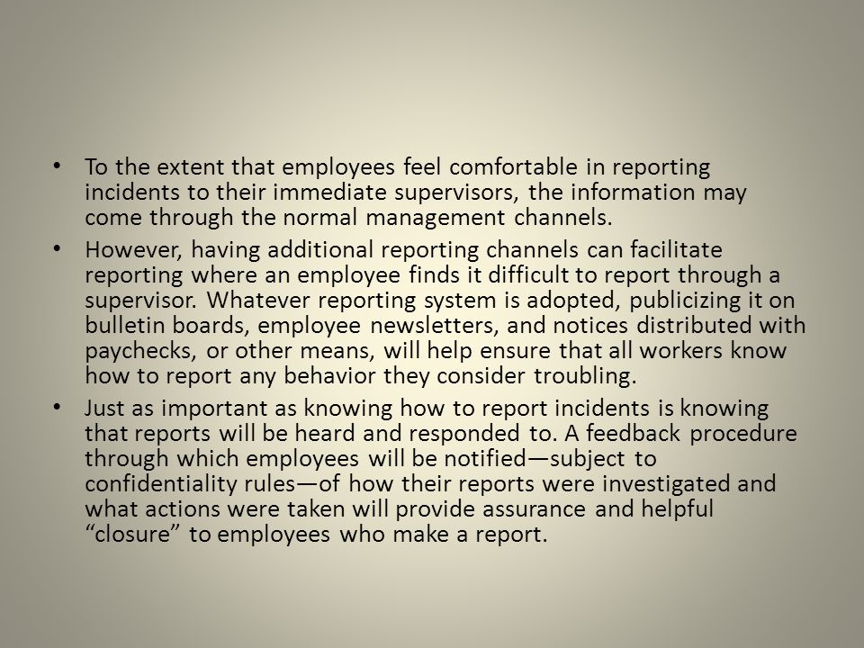 To the extent that employees feel comfortable in reporting incidents to their immediate supervisors, the information may come through the normal management channels.