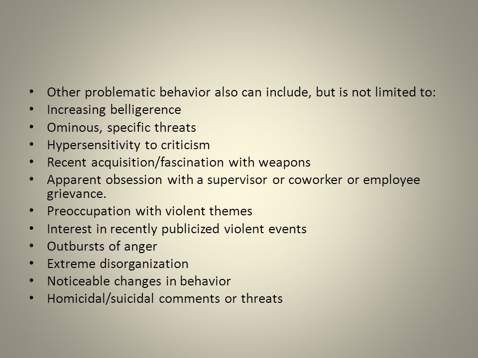 Other problematic behavior also can include, but is not limited to: