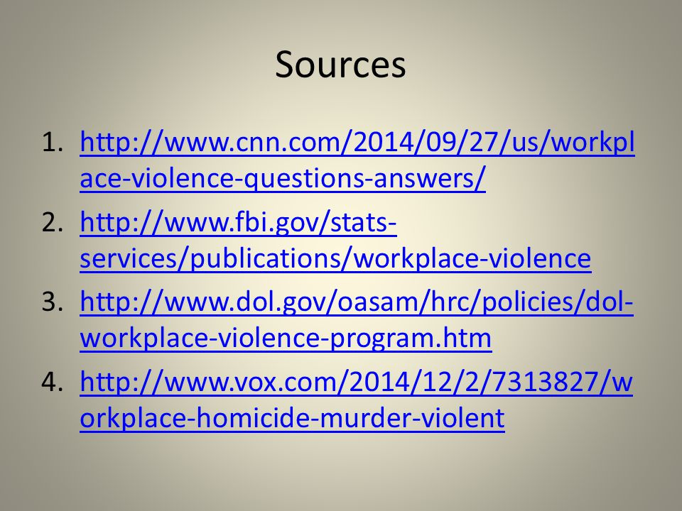 Sources http://www.cnn.com/2014/09/27/us/workplace-violence-questions-answers/ http://www.fbi.gov/stats-services/publications/workplace-violence.
