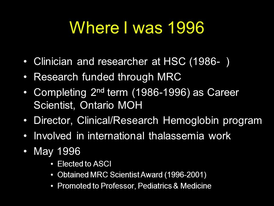 Where I was 1996 Clinician and researcher at HSC (1986- )