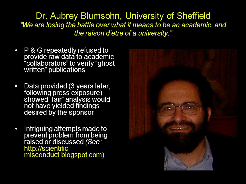 Dr. Aubrey Blumsohn, University of Sheffield We are losing the battle over what it means to be an academic, and the raison d'etre of a university.